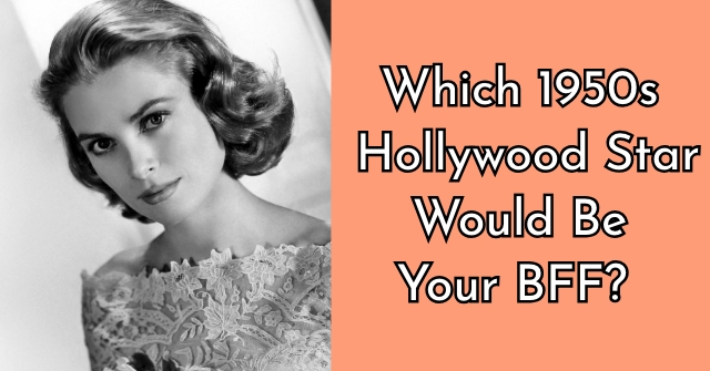 Which 1950s Hollywood Star Would Be Your BFF?