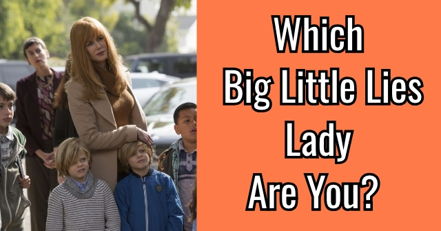 Which Big Little Lies Lady Are You?