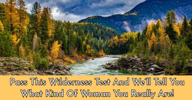 Pass This Wilderness Test And We'll Tell You What Kind Of Woman You Really Are!