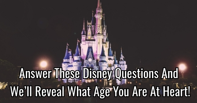 Answer These Disney Questions And We'll Reveal What Age You Are At Heart!