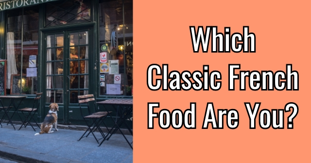 Which Classic French Food Are You?