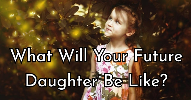 What Will Your Future Daughter Be Like?