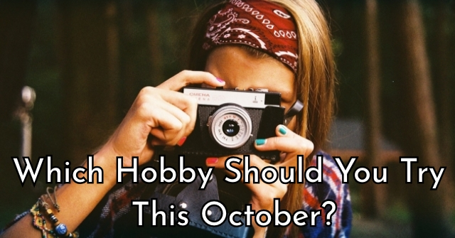 Which Hobby Should You Try This October?