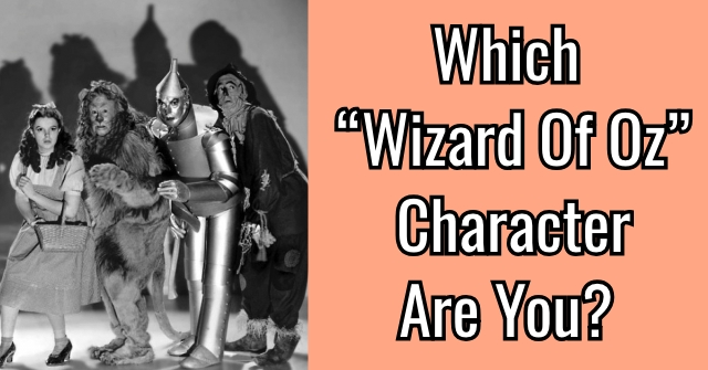 "Which ""Wizard Of Oz"" Character Are You?"