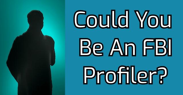 Could You Be An FBI Profiler?