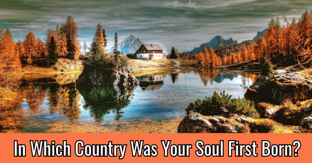 In Which Country Was Your Soul First Born?