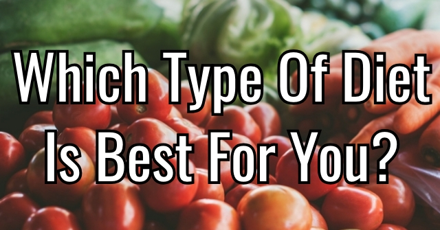 Which Type Of Diet Is Best For You?