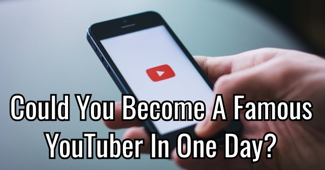 Could You Become A Famous YouTuber In One Day?