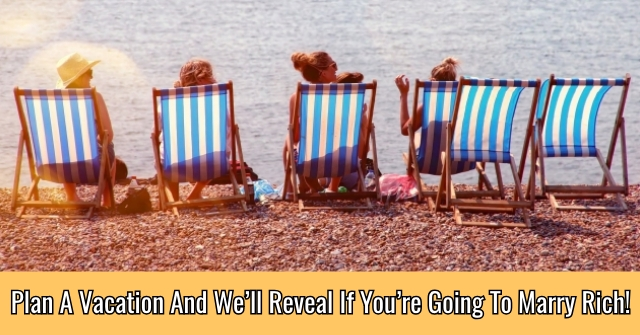 Plan A Vacation And We'll Reveal If You're Going To Marry Rich!