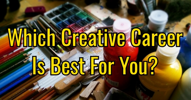 Which Creative Career Is Best For You?
