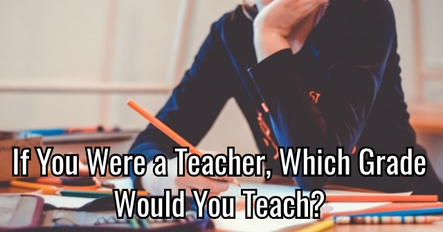 If You Were a Teacher, Which Grade Would You Teach?