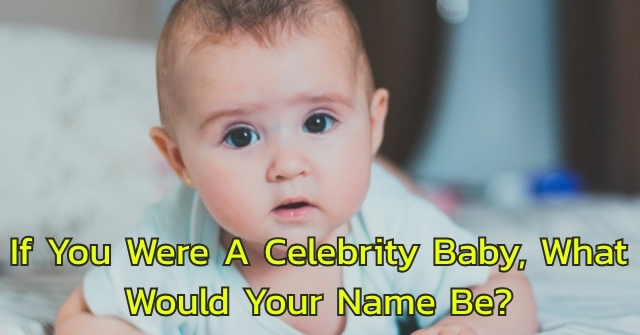 If You Were A Celebrity Baby, What Would Your Name Be?