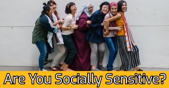 Are You Socially Sensitive?