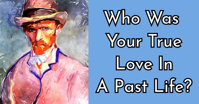 Who Was Your True Love In A Past Life?