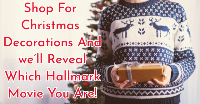 Shop For christmas Decorations And we'll Reveal Which Hallmark Movie You Are!