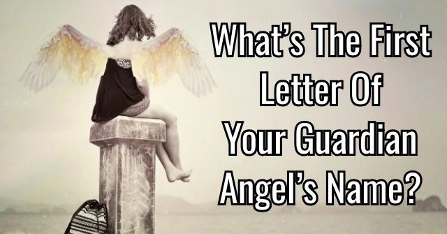 What's The First Letter Of Your Guardian Angel's Name