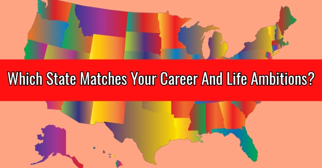 Which State Matches Your Career And Life Ambitions?