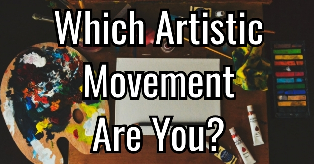 Which Artistic Movement Are You?