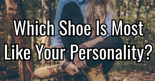 Which Shoe Is Most Like Your Personality?