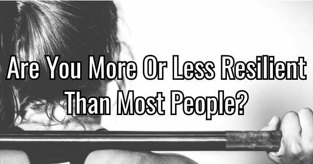 Are You More Or Less Resilient Than Most People?