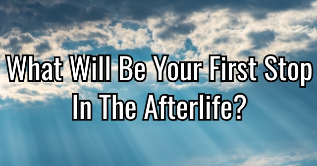 What Will Be Your First Stop On The Way To The Afterlife?