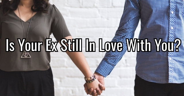Is Your Ex Still In Love With You?