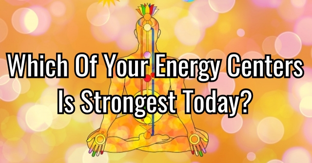 Which Of Your Energy Centers Is Strongest Today?