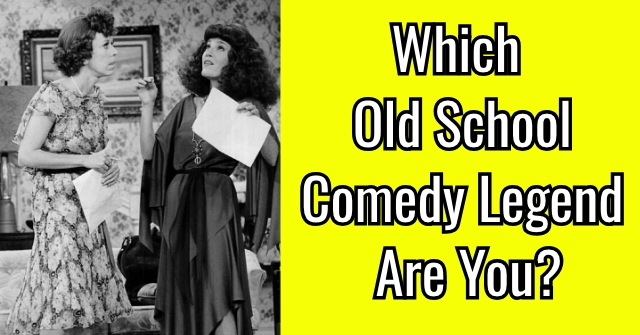 Which Old School Comedy Legend Are You?