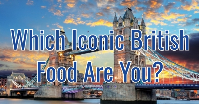 Which Iconic British Food Are You?