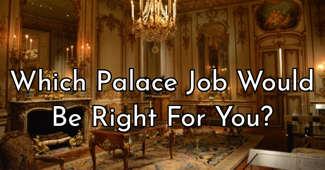 Which Palace Job Would Be Right For You?
