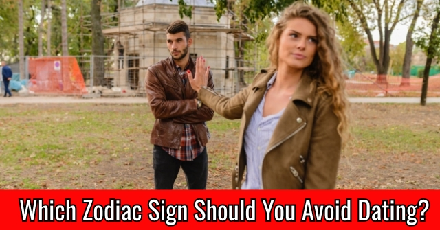 Which Zodiac Sign Should You Avoid Dating?