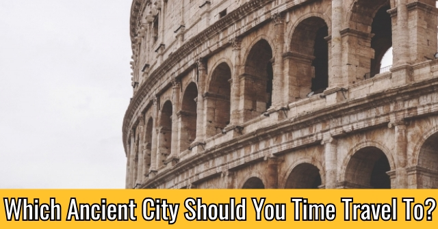 Which Ancient City Should You Time Travel To?