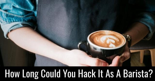 How Long Could You Hack It As A Barista?