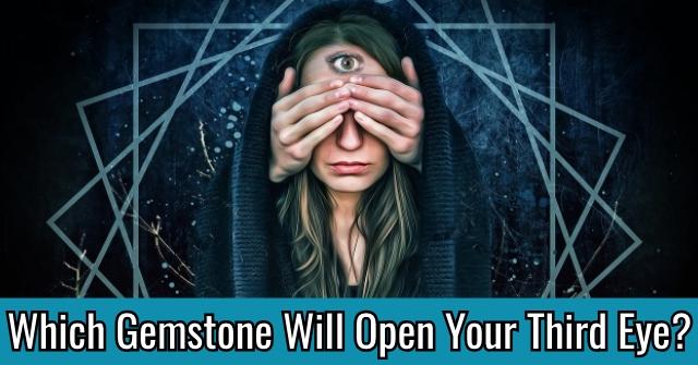 Which Gemstone Will Open Your Third Eye?