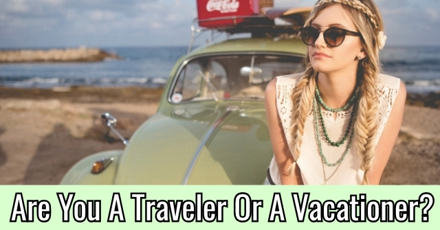 Are You A Traveler Or A Vacationer?