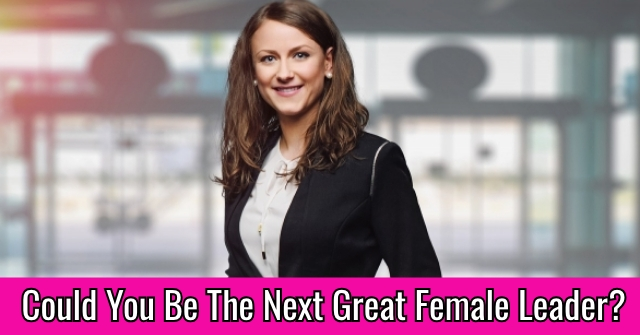 Could You Be The Next Great Female Leader?