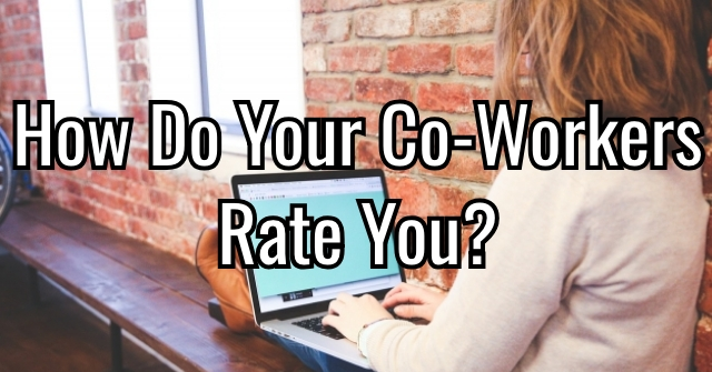 How Do Your Co-Workers Rate You?