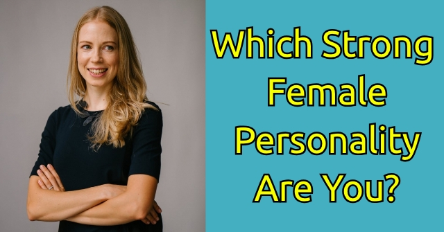 Which Strong Female Personality Are You?