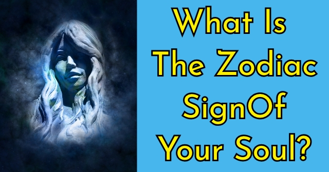 What Is The Zodiac Sign Of Your Soul?