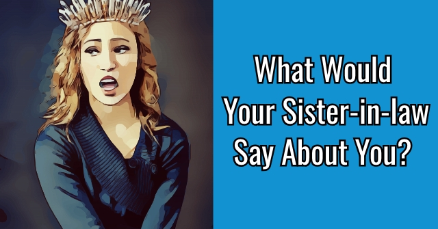 What Would Your Sister-in-law Say About You?