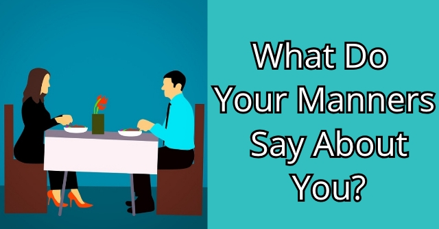 What Do Your Manners Say About You?