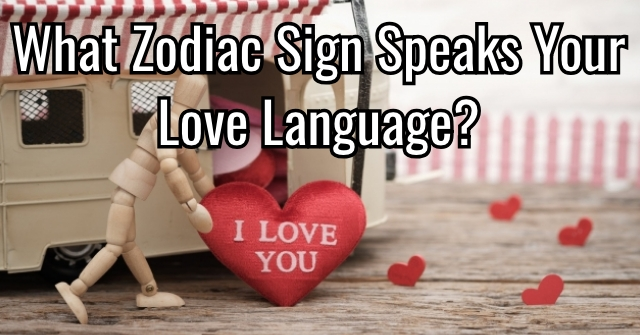 What Zodiac Sign Speaks Your Love Language?