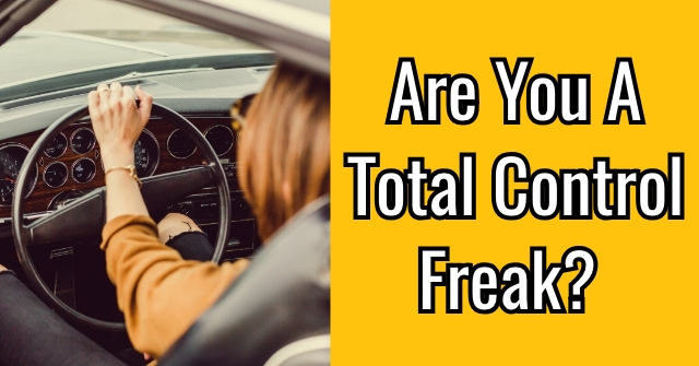 Are You A Total Control Freak?