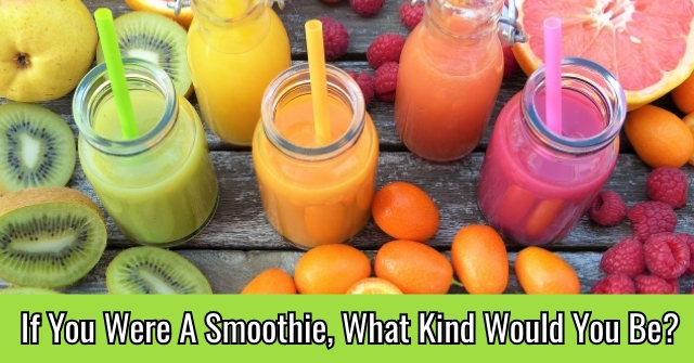 If You Were A Smoothie, What Kind Would You Be?