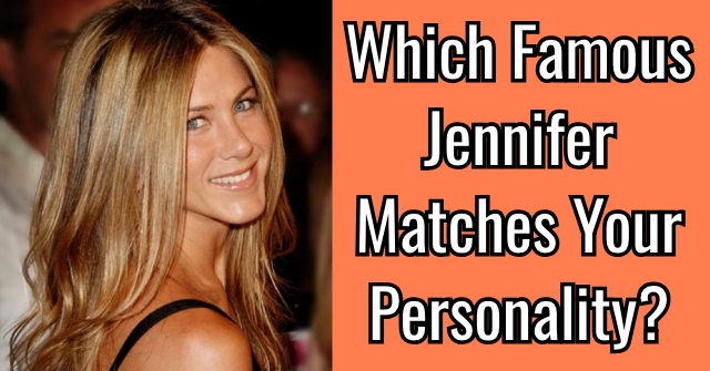 Which Famous Jennifer Matches Your Personality?