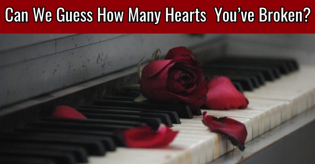 Can We Guess How Many Hearts You've Broken?
