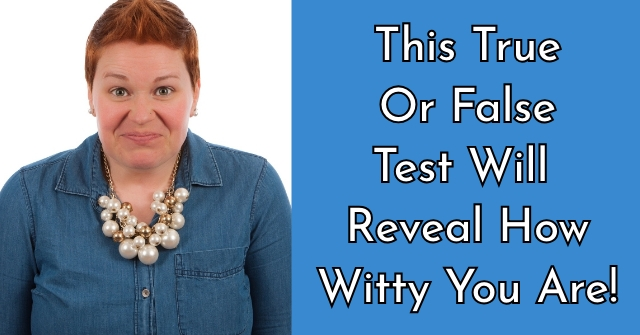 This True Or False Test Will Reveal How Witty You Are!