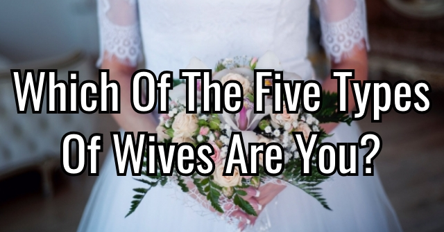 Which Of The Five Types Of Wives Are You?