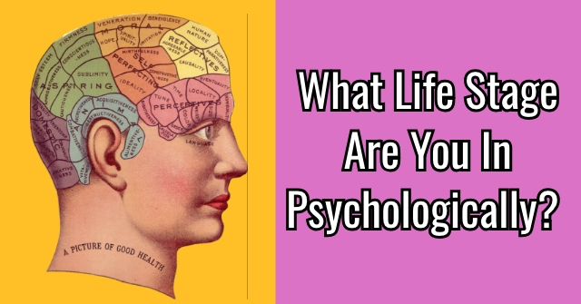 What Life Stage Are You In Psychologically?