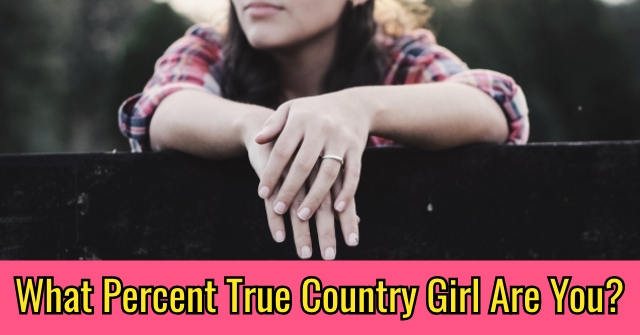 What Percent True Country Girl Are You?